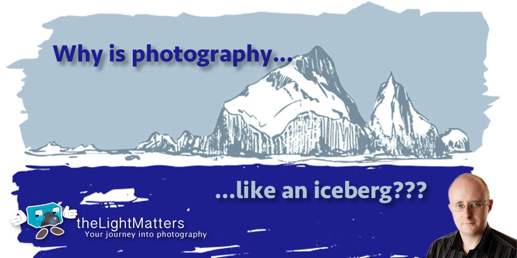 Why is Photography Like an Iceberg???
